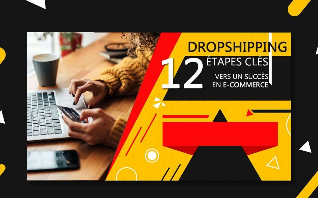 DropShipping : 12 Étapes Clés vers un Succès en E-Commerce